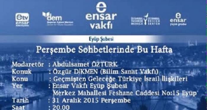Ensar Vakfı Eyüp Şubesinde: Geçmişten geleceğe Türkiye - İsrail İlişkileri
