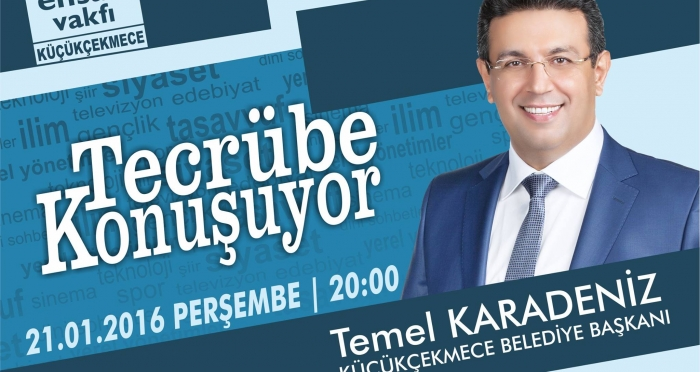 Tecrübe Konuşuyor'da bu hafta Küçükçekmece Belediye Başkanı Temel Karadeniz konuk olacak