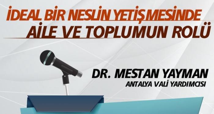 İdeal bir neslin yetişmesinde aile ve toplumun rolünü Dr. Mestan Yayman anlatıyor