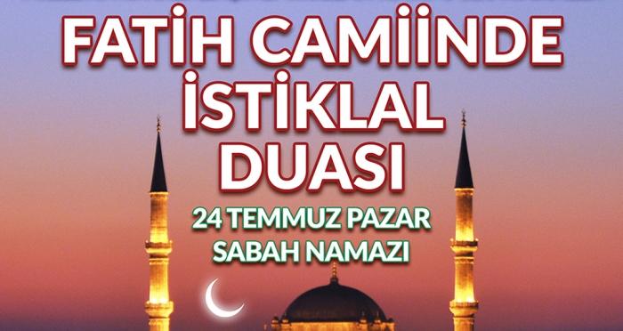 FETÖ'nün şehit ettiği canlarımız için 24 Temmuz Pazar günü sabah namazında Fatih Camii'nde İstiklal Duası'nda buluşuyoruz