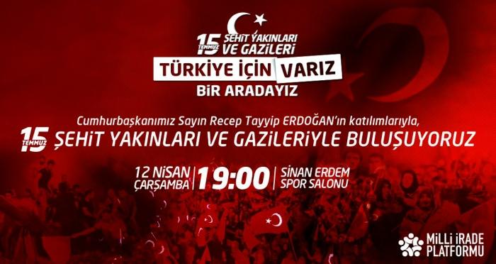 15 Temmuz Şehit Yakınları ve Gazileri ile buluşuyoruz   Türkiye için varız, bir aradayız!
