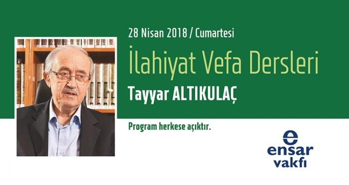 İlahiyat Vefa Derslerinin Nisan Ayı Konuğu 'Tayyar Altıkulaç'