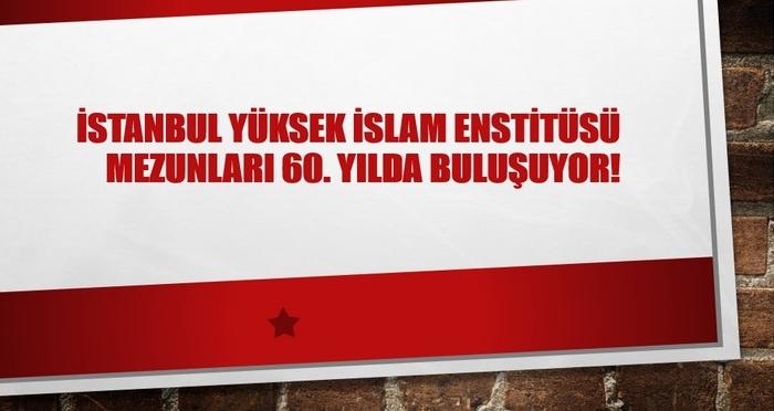 İstanbul Yüksek İslam Ensitüsü Mezunları 60. Yılda Buluşuyor!